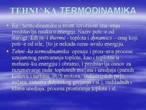 TEHNIKA TERMODINAMIKA Re termodinamika u svom izvornom znaenju