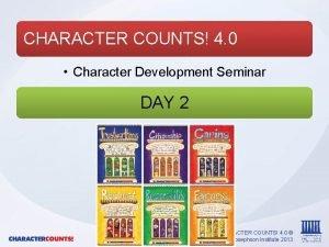 CHARACTER COUNTS 4 0 Character Development Seminar DAY