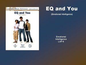 EQ and You Emotional Intelligence Emotional Intelligence LAP