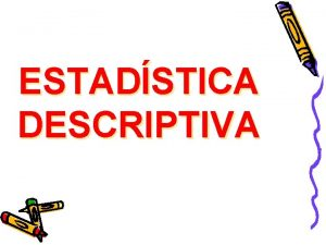 ESTADSTICA DESCRIPTIVA ESTADSTICA DESCRIPTIVA CUESTIN DE ESTADSTICA ESTADSTICA