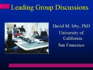 Leading Group Discussions David M Irby Ph D