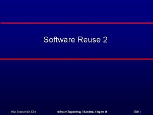 Software Reuse 2 Ian Sommerville 2004 Software Engineering
