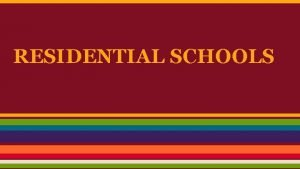 RESIDENTIAL SCHOOLS GUIDING QUESTION What are Residential schools