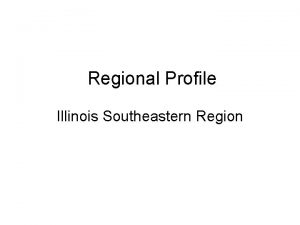 Regional Profile Illinois Southeastern Region Illinois Economic Development