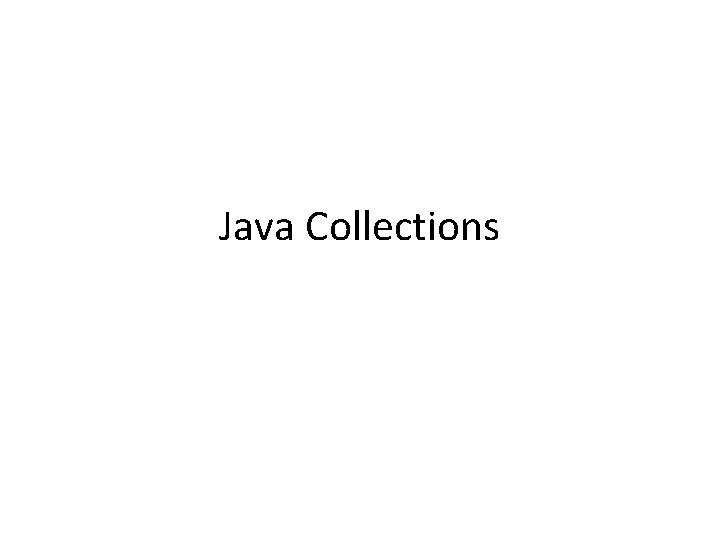 Java Collections Java Collections Collections Iterators Algorithms List