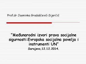 Prof dr Jasminka GradaeviSijeri Meunarodni izvori prava socijalne