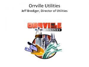 Orrville Utilities Jeff Brediger Director of Utilities Public