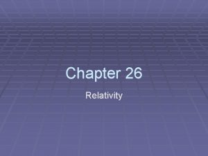 Chapter 26 Relativity Relativity II Sections 5 7