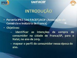 INTRODUO Parceria IPES UniFACEFACIF Associao do Comrcio e