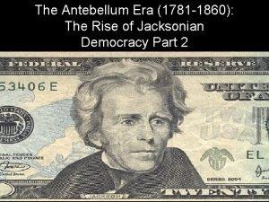 The Antebellum Era 1781 1860 The Rise of