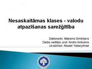 Nesaskaitmas klases valodu atpazanas saretba Doktorants Maksims Dimitrijevs