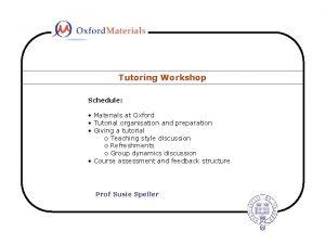Tutoring Workshop Schedule Schedule Materials at Oxford Tutorial