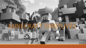 MINECRAFT DIRBTUVS Kas yra Minecraft Minecraft atviro pasaulio