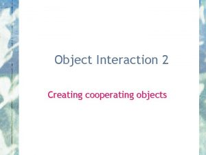 Object Interaction 2 Creating cooperating objects Module assessment
