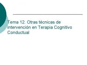 Tema 12 Otras tcnicas de intervencin en Terapia