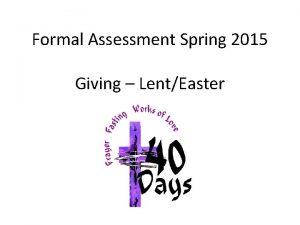 Formal Assessment Spring 2015 Giving LentEaster Assessing Serving