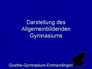 Darstellung des Allgemeinbildenden Gymnasiums GoetheGymnasiumEmmendingen ZIELE Allgemeine Hochschulreife