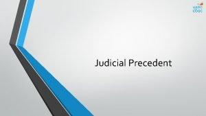 Judicial Precedent Objectives Explain the elements of precedent
