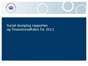 Social dumping rapporten og Finanslovsaftalen for 2013 Rapporten