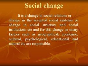 Social change It is a change in social