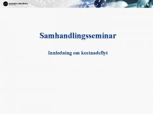 1 Samhandlingsseminar Innledning om kostnadsflyt Frst kort om