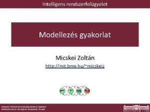 Intelligens rendszerfelgyelet Modellezs gyakorlat Micskei Zoltn http mit