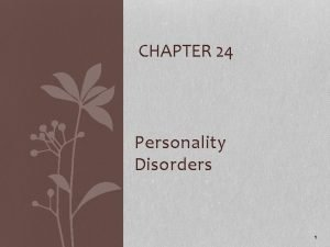 CHAPTER 24 Personality Disorders 1 Personality Enduring pattern