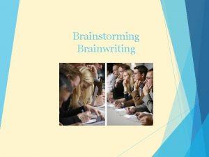 Brainstorming Brainwriting Brainstorming Ova metoda najee slui za