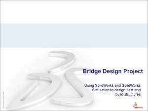 Bridge Design Project Using Solid Works and Solid