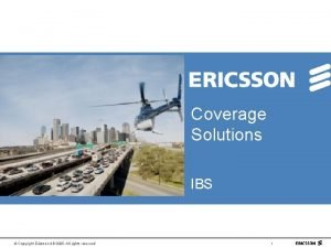Coverage Solutions IBS Copyright Ericsson AB 2005 All