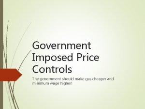 Government Imposed Price Controls The government should make