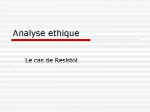 Analyse ethique Le cas de Resistol Resistol o