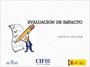 EVALUACION DE IMPACTO PROYECTO SSOS I FASE 1