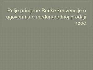 Polje primjene Beke konvencije o ugovorima o meunarodnoj