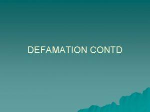 DEFAMATION CONTD DEFENCES TO LIBEL CONTD u u