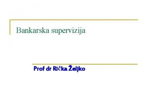 Bankarska supervizija Prof dr Rika eljko Bankarstvo n