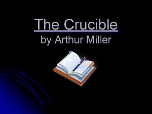The Crucible by Arthur Miller Arthur Miller A