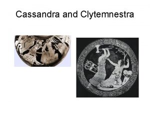 Cassandra and Clytemnestra Ajax grasps Cassandra to drag