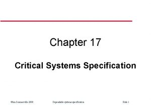 Chapter 17 Critical Systems Specification Ian Sommerville 2000