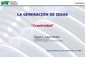 Creatividad LA GENERACIN DE IDEAS Creatividad Miguel A
