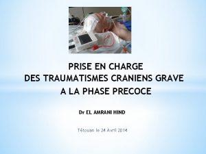 PRISE EN CHARGE DES TRAUMATISMES CRANIENS GRAVE A