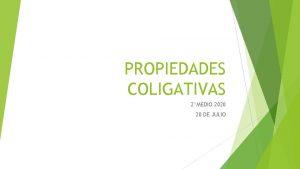 PROPIEDADES COLIGATIVAS 2MEDIO 2020 20 DE JULIO Propiedades