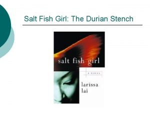Salt Fish Girl The Durian Stench Salt Fish