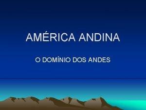 AMRICA ANDINA O DOMNIO DOS ANDES AMRICA ANDINA