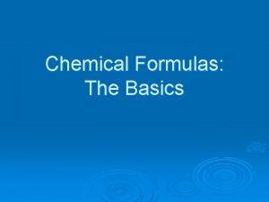 Chemical Formulas The Basics Subscripts in Chemical Formulas