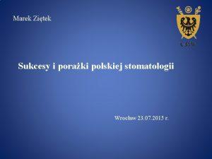 Marek Zitek Sukcesy i poraki polskiej stomatologii Wrocaw