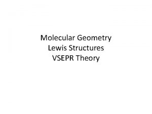 Molecular Geometry Lewis Structures VSEPR Theory Lewis Structures