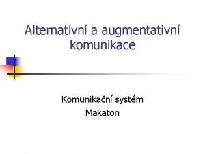 Alternativn a augmentativn komunikace Komunikan systm Makaton Makaton