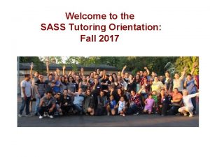 Welcome to the SASS Tutoring Orientation Fall 2017