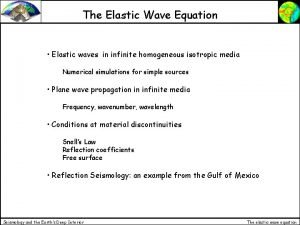 The Elastic Wave Equation Elastic waves in infinite